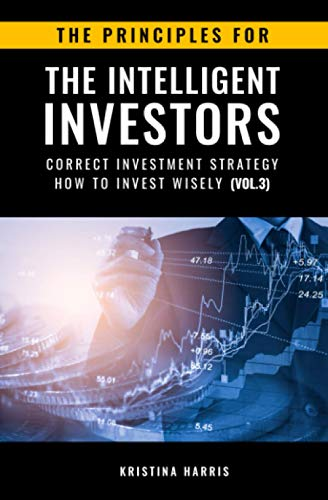 9798590715749: The Principles for The Intelligent Investors: Correct investment strategy - How To Invest Wisely (Vol.3)