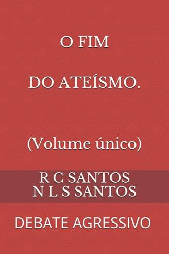 O Fim Do Ateismo: Debate Agressivo (Paperback): Reinaldo Carlos Dos