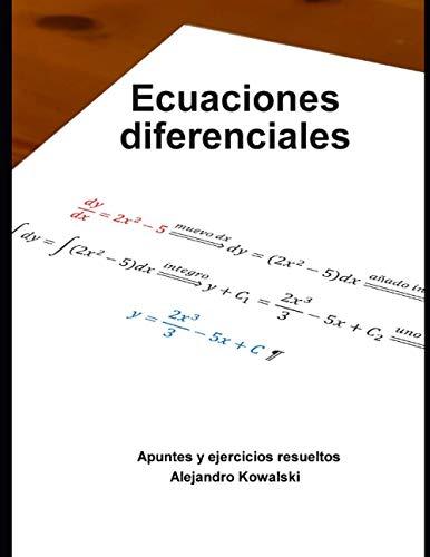 Ecuaciones Diferenciales: Apuntes y ejercicios resueltos (Paperback): Alejandro Kowalski