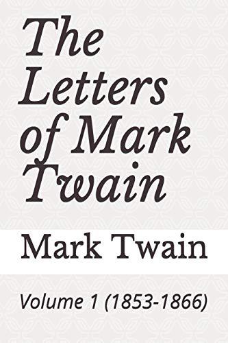 The Letters of Mark Twain: Volume 1: Mark Twain