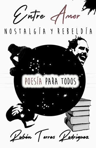 Entre Amor Nostalgia y Rebeldia Poesia Para: Ruben Torres