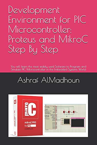 Development Environment for PIC Microcontroller: Proteus and: Ashraf Almadhoun