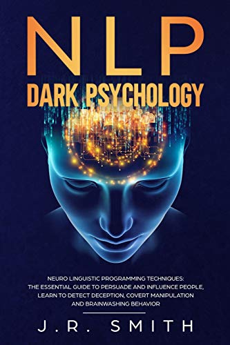 9798637968268: NLP Dark Psychology: Neuro-Linguistic Programming Techniques: The essential guide To Persuade and Influence People, Learn to detect deception, covert ... 3 (dark psychology and manipulation)