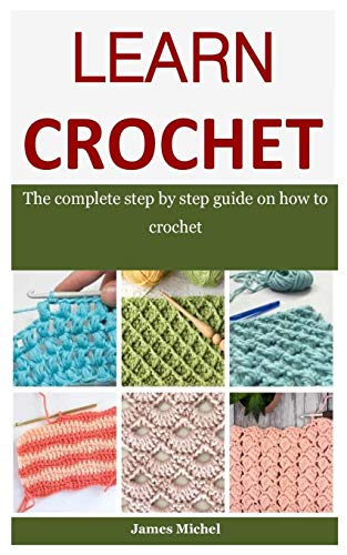 9798640405897: Learn Crochet: The Complete Step By Step Guide On How To Crochet