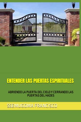 9798643465478: ENTENDER LAS PUERTAS ESPIRITUALES: ABRIENDO LA PUERTA DEL CIELO Y CERRANDO LAS PUERTAS DEL HADES (Spanish Edition)