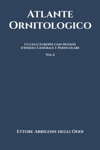 9798645552862: Atlante Ornitologico: Uccelli Europei: con Notizie d'Indole Generale e Particolare - Vol.2
