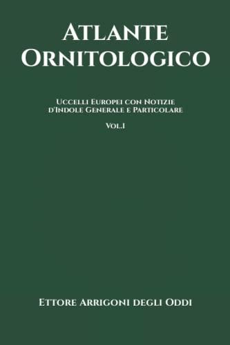 9798645552923: Atlante Ornitologico: Uccelli Europei: con Notizie d'Indole Generale e Particolare - Vol.1