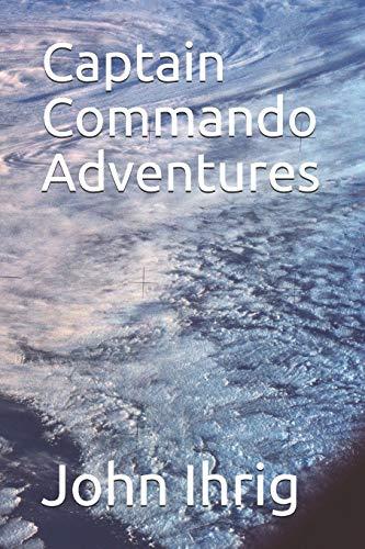 9798646908156: Captain Commando Adventures: 4 (The Adventures of Captain John Commando, Space Adventurer)
