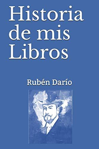 Historia de mis Libros (Paperback): Ruben Dario