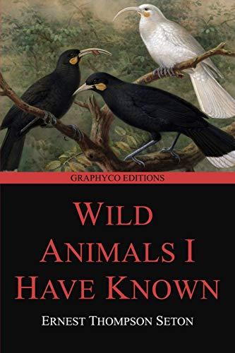 Wild Animals I Have Known (Graphyco Editions): Ernest Thompson Seton
