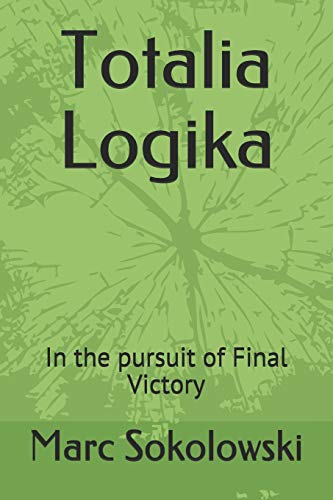 9798648700871: Totalia Logika: In the pursuit of Final Victory