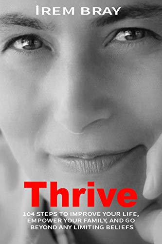 9798651884933: Thrive: 104 Steps To Improve Your Life, Empower Your Family, And Get Beyond Limiting Beliefs.