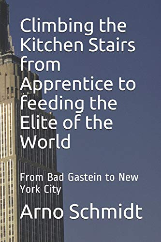 9798655192409: Climbing the Kitchen Stairs from Apprentice to feeding the Elite of the World: From Bag Gastein to New York City