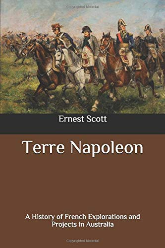 9798662610941: Terre Napoleon: A History of French Explorations and Projects in Australia
