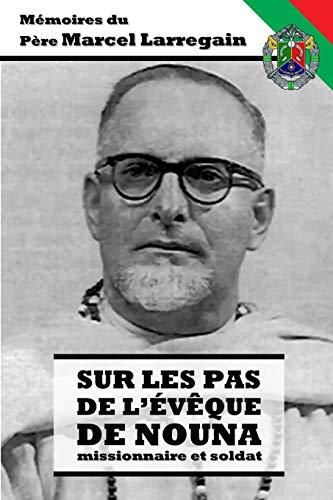 9798665140964: Sur les pas de l'Évêque de Nouna - Missionnaire et Soldat: Mémoires du Père Marcel Larregain des Missionnaires d'Afrique (Pères Blancs)
