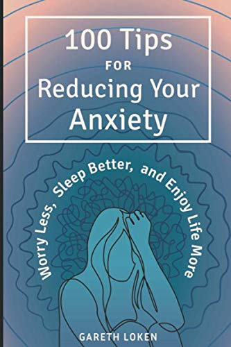 9798666107966: 100 Tips for Reducing Your Anxiety: Worry Less, Sleep Better, and Enjoy Life More: Sorry Less, Sleep Better, and Enjoy Life More
