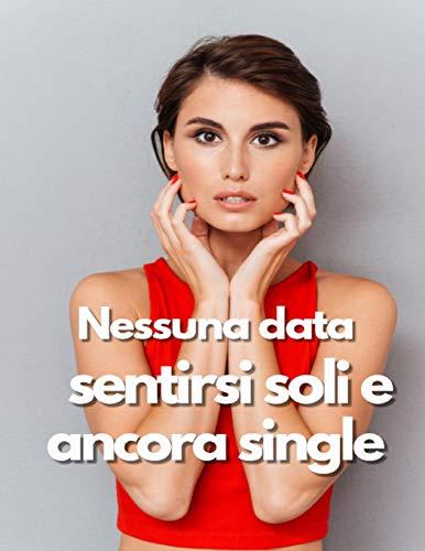 9798666772232: Nessuna data sentirsi soli e ancora single