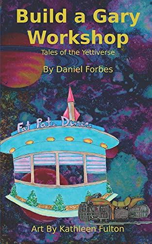 9798669195670: Build a Gary Workshop: Tales of the Yettiverse