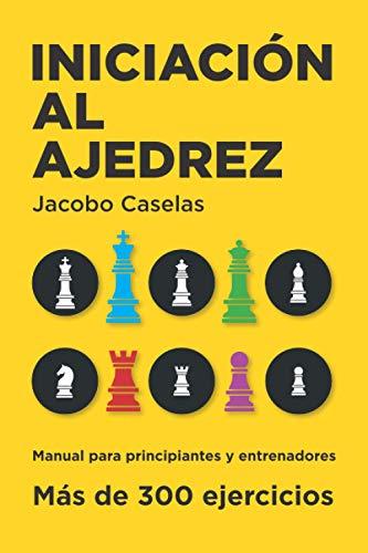 Iniciacion al Ajedrez: Manual de Ajedrez para: Jacobo Caselas