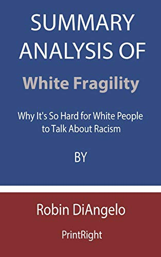 Summary Analysis Of White Fragility: Why It's: Printright