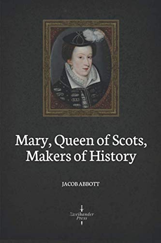 Mary, Queen of Scots (Illustrated): Makers of: Jacob Abbott