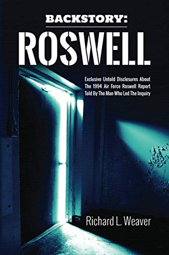 9798680329962: Backstory: Roswell: Exclusive Untold Disclosures About the 1994 Air Force Roswell Report Told By The Man Who Led The Inquiry