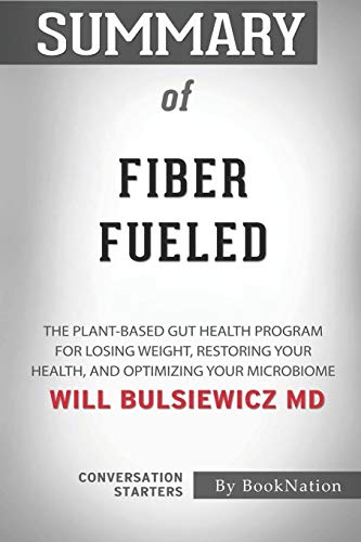 9798680415955: Summary of Fiber Fueled: The Plant-Based Gut Health Program for Losing Weight, Restoring Your Health, and Optimizing Your Microbiome: Conversation Starters