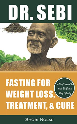 Dr. Sebi Fasting for Weight Loss, Treatment,: Shobi Nolan