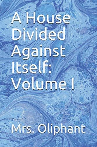 A House Divided Against Itself: Volume I: Mrs Oliphant