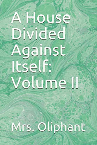 A House Divided Against Itself: Volume II: Mrs Oliphant