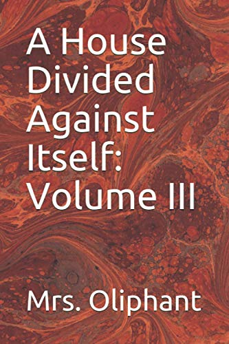 A House Divided Against Itself: Volume III: Mrs Oliphant