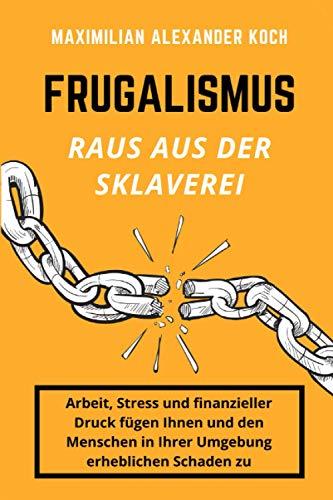 Beispielbild für Frugalismus - Raus aus der Sklaverei: Die geniale Finanz-Strategie für deine Sofort-Rente. zum Verkauf von medimops