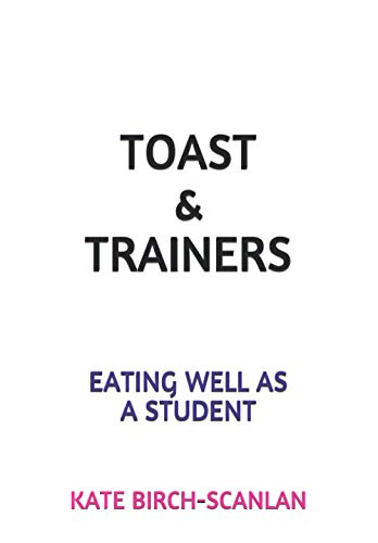 Toast & Trainers: Eating well as a: Kate Birch-Scanlan