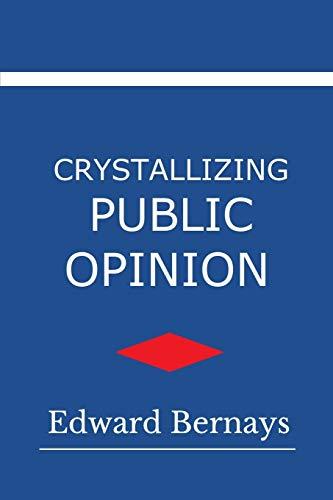Crystallizing Public Opinion (Paperback): Edward L Bernays