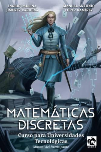 Matematicas Discretas: Curso para Universidades Tecnologicas (Paperback): Manuel Antonio Lopez