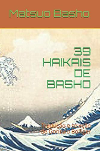 9798696676999: 39 HAIKAIS DE BASHO: Tradução e seleção de Gonzalo Bolliger