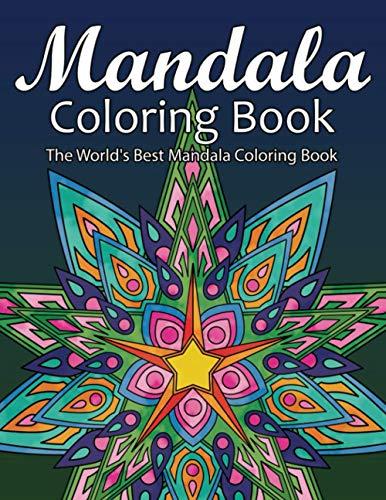 9798697006405: Mandala Coloring Book The World's Best Mandala Coloring Book: Adult Coloring Book Stress Relieving Mandalas Designs Patterns & So Much More Mandala ... For Meditation, Happiness&Soothe the Soul.