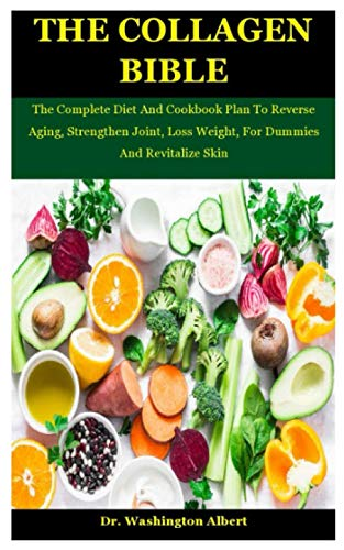 The Collagen Bible: The Complete Diet And: Dr Washington Albert
