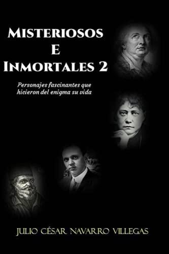 9798702932125: Misteriosos e inmortales 2: Personajes fascinantes que hicieron del enigma su vida: 4 (Historias de la Historia)
