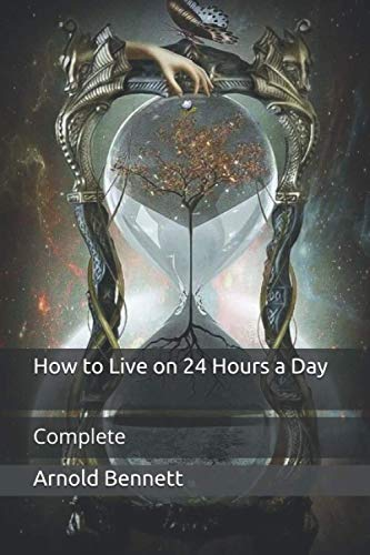 9798704116141: How to Live on 24 Hours a Day: Complete