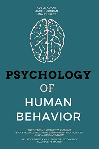 9798709047136: Psychology of Human Behavior: The Spiritual Journey to Embrace Success, Influence People, Avoid Manipulation and Racial Discrimination. Includes Guide and Hidden Tips to Control Compulsive Habits