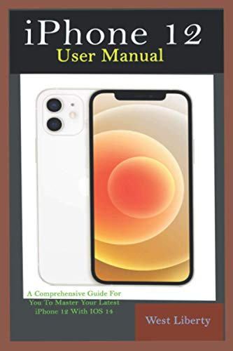 9798711664901: iPhone 12 User Manual: A Comprehensive Step By Step Guide With Ultimate Pictorial Illustrations To Navigate Your New Device And Actual Slo-Mo To Master Your New IOS 14
