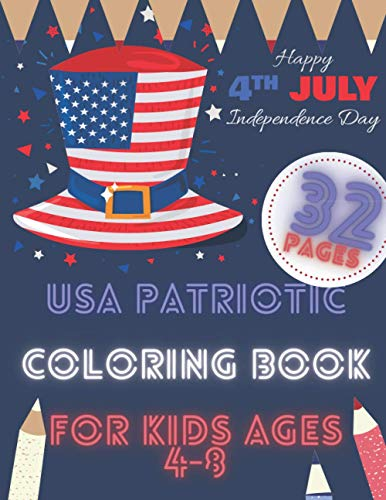 USA Patriotic Coloring Book For Kids Ages 4-8: Happy 4th July Independence Day . United States Flags American Symbols And Icons, Austin Davies