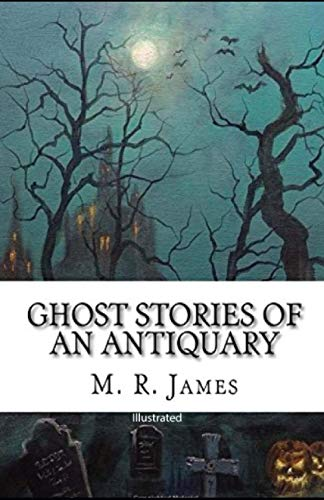 Ghost Stories of an Antiquary illustrated (Paperback): M R James