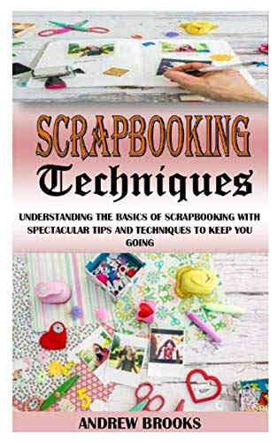Scrapbooking Techniques: Understanding The Basics Of Scrapbooking: Andrew Brooks