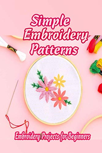 9798738995446: Simple Embroidery Patterns: Embroidery Projects for Beginners: Gift for Mom