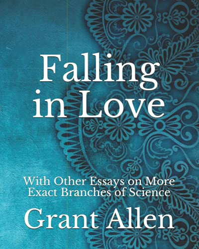 9798743198993: Falling in Love: With Other Essays on More Exact Branches of Science