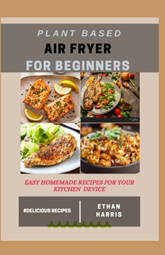 9798745102776: PLANT BASED AIR FRYER FOR BEGINNERS: Easy homemade recipes for your kitchen device