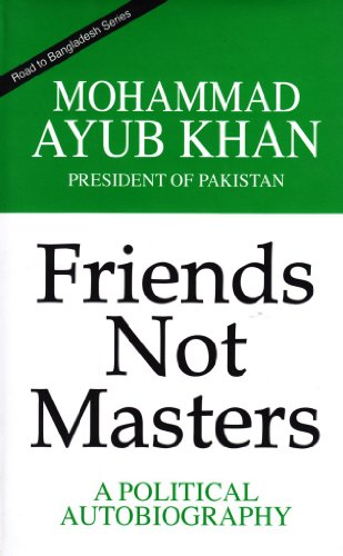 Friends Not Masters (Road to Bangladesh Series): Khan, Mohammad Ayub