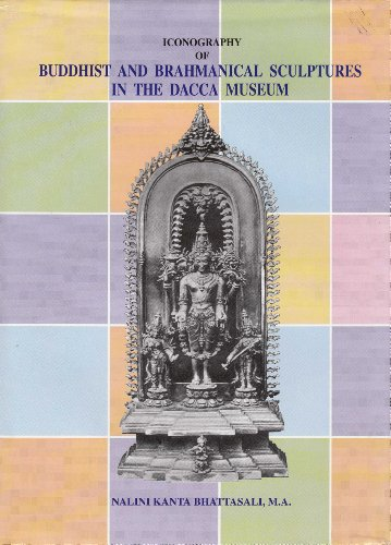 Iconography of Buddhist and Brahmanical Sculptures in: Bhattasali, Nailini Kanta,